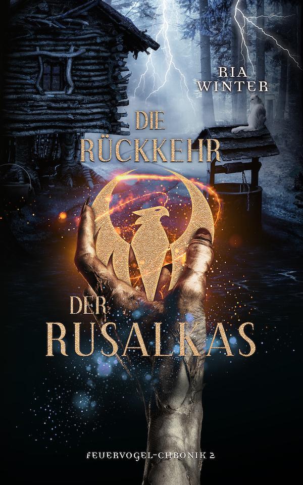 Cover von Die Rückkehr der Rusalkas: eine goldene Vogelsilhouette, von Funken umgeben, nach der eine Hand greift, im Hintergrund eine dunkle Waldhütte mit Hühnerbeinen